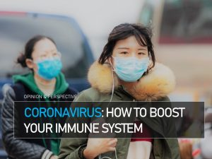 Coronavirus: How To Boost Your Immune System
